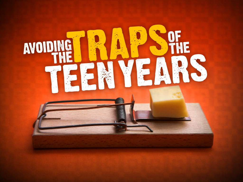 Avoiding the Traps of the Teen Years